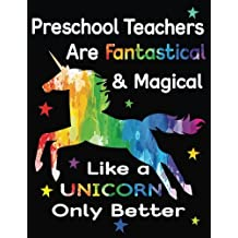 Preschool Teachers Are Fantastical & Magical Like A Unicorn Only Better: Thank You Gift For Teacher (Teacher Appreciation Gift Notebook)(8.5 x 11)