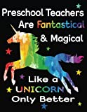 #3: Preschool Teachers Are Fantastical & Magical Like A Unicorn Only Better: Thank You Gift For Teacher (Teacher Appreciation Gift Notebook)(8.5 x 11)