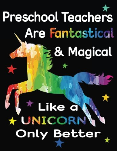 Preschool Teachers Are Fantastical & Magical Like A Unicorn Only Better: Thank You Gift For Teacher (Teacher Appreciation Gift Notebook)(8.5 x 11) cover