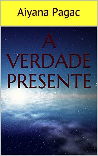 A Verdade Presente (Portuguese Edition)