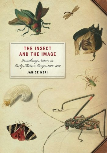 The Insect and the Image: Visualizing Nature in Early Modern Europe, 1500-1700