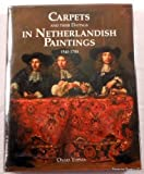 Carpets and Their Dating in Netherlandish Paintings, 1540-1700, Onno Ydema, 1851491511