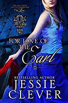 For Love of the Earl (The Spy Series Book 2) by [Clever, Jessie]