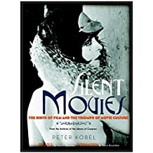 Silent Movies: The Birth of Film and the Triumph of Movie Culture by Peter Kobel (2007-11-01)