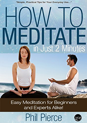 How to Meditate in Just 2 Minutes: Easy Meditation for Beginners and Experts Alike. (Practical Stress Relief Techniques for Relaxation; Mindfulness & a Quiet Mind)