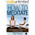 How to Meditate in Just 2 Minutes: Easy Meditation for Beginners and Experts Alike. (Practical Stress Relief Techniques for Relaxation, Mindfulness & a Quiet Mind)