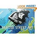 Seattle Street Art Volume Two: A Visual Time Capsule Beyond Graffiti (Volume 2)