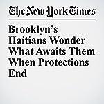 Brooklyn's Haitians Wonder What Awaits Them When Protections End | Liz Robbins