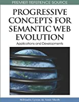 Progressive Concepts for Semantic Web Evolution: Applications and Developments Front Cover
