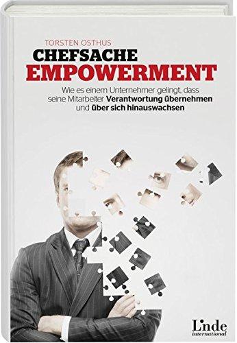 Chefsache Empowerment: Wie es einem Unternehmer gelingt, dass seine Mitarbeiter Verantwortung übernehmen und über sich hinauswachsen