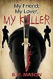 My Friend, My Lover, My Killer, B. R. Mason, 1478734302