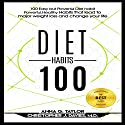 100 Easy but Powerful Diet Habits: Powerful, Healthy Habits That Lead to Major Weight Loss and Change Your Life Audiobook by Anna G. Taylor, Christopher J. Davies M.D Narrated by Jessica Geffen