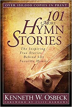 101 More Hymn Stories: The Inspiring True Stories Behind 101 Favorite Hymns by Kenneth W. Osbeck (2013-10-14)