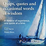 Quips, quotes and occasional words of wisdom: A lifetime of experiences, one quote at a time.
