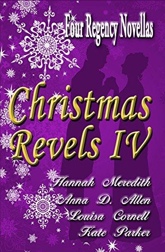 Christmas Revels IV Four Regency Novellas by Hannah Merdith, et al