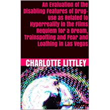 An Evaluation of the Disabling Features of Drug-use as Related to Hyperreality in the Films Requiem for a Dream, Trainspotting and Fear and Loathing in Las Vegas (English Edition)