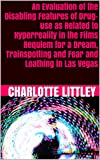 An Evaluation of the Disabling Features of Drug-use as Related to Hyperreality in the Films Requiem for a Dream, Trainspotting and Fear and Loathing in Las Vegas