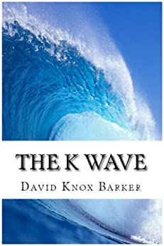 The K Wave; Profiting from the Cyclical Booms and Busts in the Global Economy by [Barker, David]