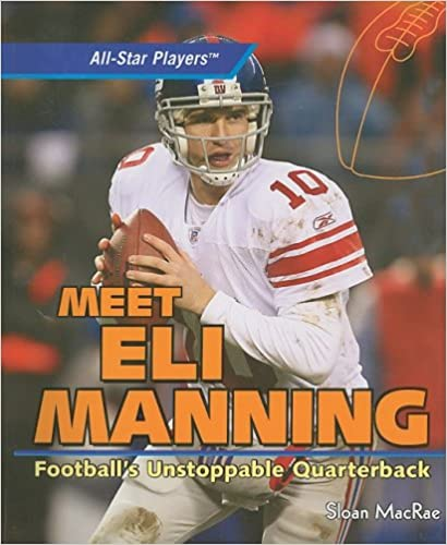 Meet Eli Manning: Football's Unstoppable Quarterback