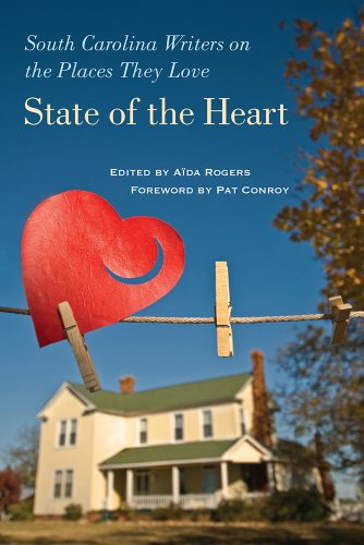 State of the Heart: South Carolina Writers on the Places They Love (A University of South Carolina Friends Fund - Carolina Place