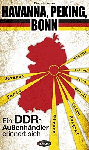 Havanna, Peking, Bonn: Ein DDR-Außenhändler erinnert sich (Edition Berolina)