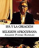 Ifa y La Creacion: Oraculo de Ifa,Orula;Orichas,Deidades y Santos,Santeria,Mitologia Cubana y Afrocubana,Babalawo,Angel de la ... Volume 1 (Coleccion Cosmogonia Afrocubana)