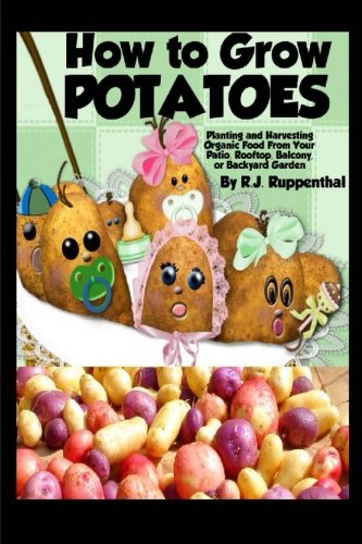 How to Grow Potatoes: Planting and Harvesting Organic Food From Your Patio, Rooftop, Balcony, or Backyard Garden ebook