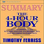 Summary: The 4-Hour Body: An Uncommon Guide to Rapid Fat-Loss, Incredible Sex, and Becoming Superhuman | Readtrepreneur Publishing