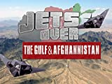 Jets Over The Gulf and Afghanistan