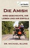 Die Amish: Ihr Geschichte, ihr Leben und ihr Erfolg