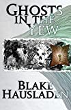 Ghosts in the Yew (Vesteal Series Book 1)