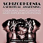 Schizophrenia, a Spiritual Awakening: Cultural Implications and Implementations | Patricia Carlisle