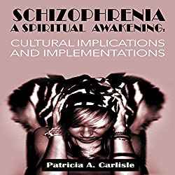 Schizophrenia, a Spiritual Awakening: Cultural Implications and Implementations
