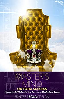 The Master's Mind on Total Success: Discover God's Wisdom for Your Personal and Professional Success by [Adelani, Princess Bola]