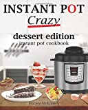 Instant Pot Crazy: Dessert Edition Instant Pot Cookbook