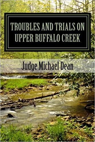 TROUBLES AND TRIALS On Upper Buffalo Creek: Tales of Feuds