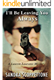 I'll Be Leaving You Always (2nd in the Lauren Laurano Series)