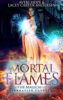 Mortal Flames: The Magical (Alternative Futures Book 3) by [Hope, Averi, Andersen, Lacey Carter]
