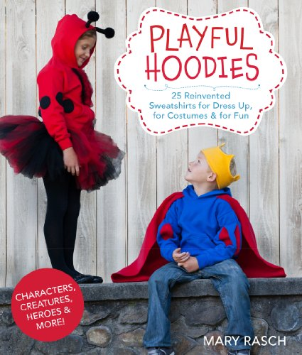 Playful Hoodies: 25 Reinvented Sweatshirts for Dress Up, for Costumes & for