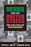 Mexico & the United States: The Politics of Partnership