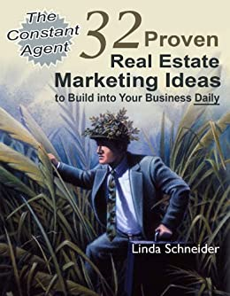 The Constant Agent: 32 Proven Real Estate Marketing Ideas to Build into Your Business Daily by [Schneider, Linda]