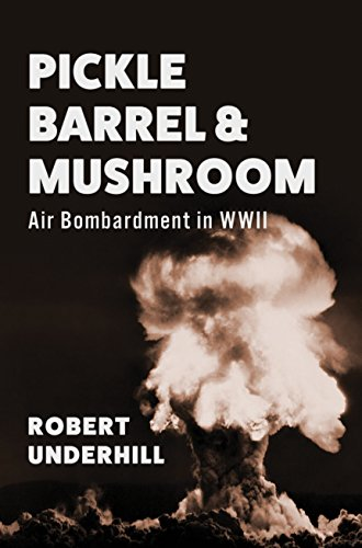 (Pickle Barrel & Mushroom: Air Bombardment in WWII)