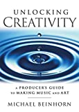 Unlocking Creativity: A Producer's Guide to Making Music and Art. (Music Pro Guides)