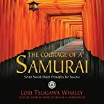 The Courage of a Samurai: Seven Sword-Sharp Principles for Success | Lori Tsugawa Whaley
