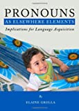 Pronouns as Elsewhere Elements : Implications for Language Acquisition, Grolla, Elaine, 1443823740