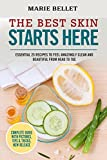 The Best Skin Starts Here: Essential 25 Recipes To Feel Amazingly Clean And Beautiful From Head To Toe