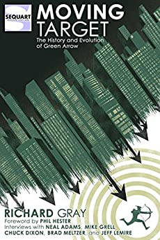Moving Target: The History and Evolution of Green Arrow by [Gray, Richard, Hester, Phil, Adams, Neal, Grell, Mike, Dixon, Chuck, Meltzer, Brad, Lemire, Jeff]
