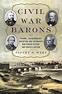 Book Cover: Civil War Barons: The Tycoons, Entrepreneurs, Inventors, and Visionaries Who Forged Victory and Shaped a Nation