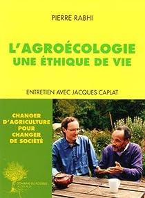 L'agroécologie : Une éthique de vie par Rabhi