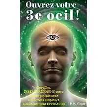 Ouvrez votre 3e oeil !: Réveillez INSTANTANÉMENT votre glande pinéale avec 2 exercices simples et redoutablement EFFICACES (Droit au but !) (French Edition)